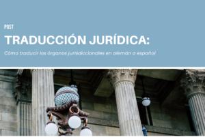 Blog_como traducir los organos jurisdiccionales en aleman a español